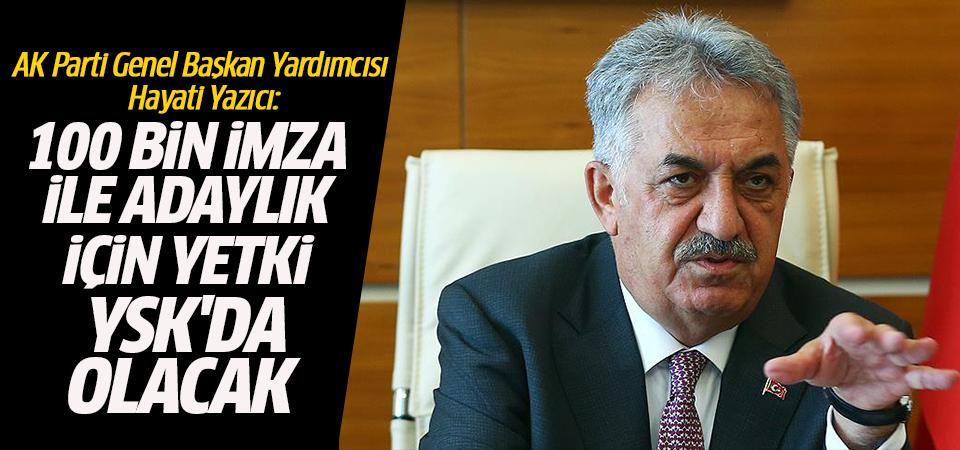 AK Parti Genel Başkan Yardımcısı Yazıcı: 100 bin imza ile adaylık için yetki YSK'da olacak