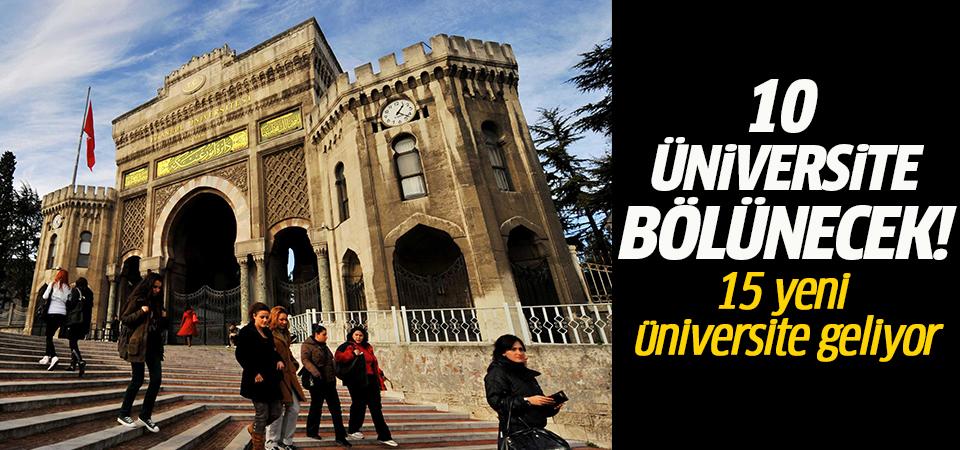 10 üniversite bölünecek! 15 yeni üniversite geliyor