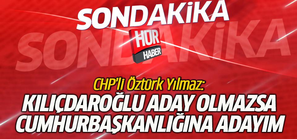 CHP'li Öztürk Yılmaz: Kılıçdaroğlu aday olmazsa cumhurbaşkanlığına adayım