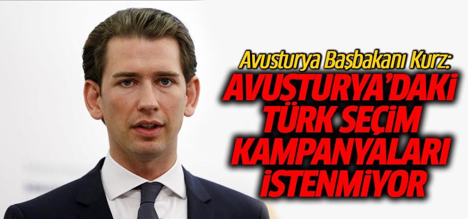 Avusturya Başbakanı Kurz: Avusturya'daki Türk seçim kampanyaları istenmiyor