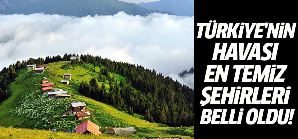 Türkiye'nin havası en temiz şehirleri belli oldu!