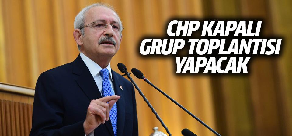 CHP kapalı grup toplantısı yapacak