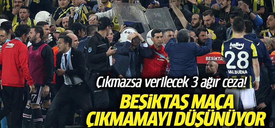 Beşiktaş derbiye çıkmamayı düşünüyor