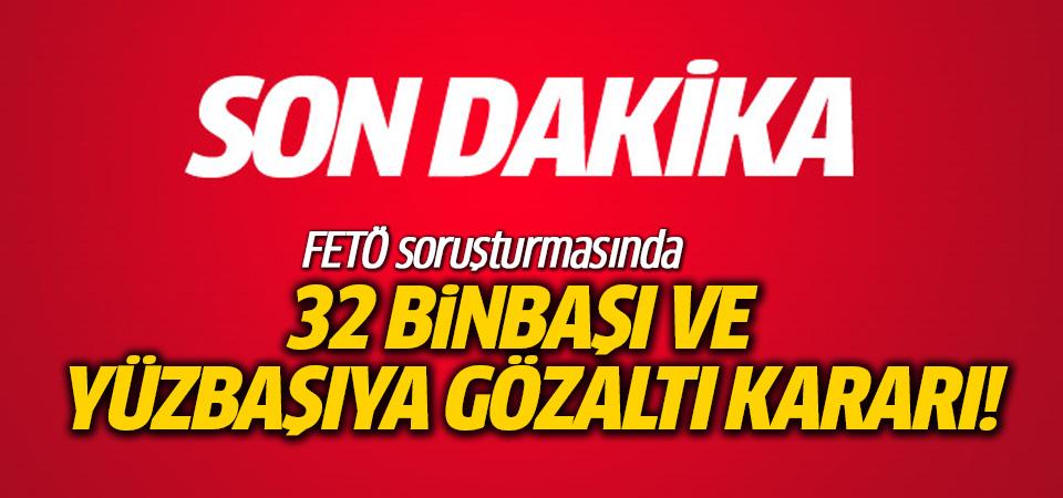 FETÖ soruşturmasında 32 binbaşı ve yüzbaşıya gözaltı kararı