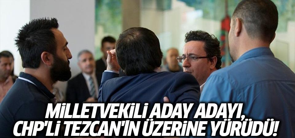 Milletvekili aday adayı, CHP'li Tezcan'ın üzerine yürüdü