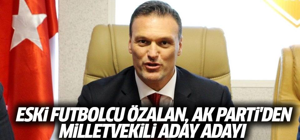 Eski futbolcu Özalan, AK Parti'den milletvekili aday adayı