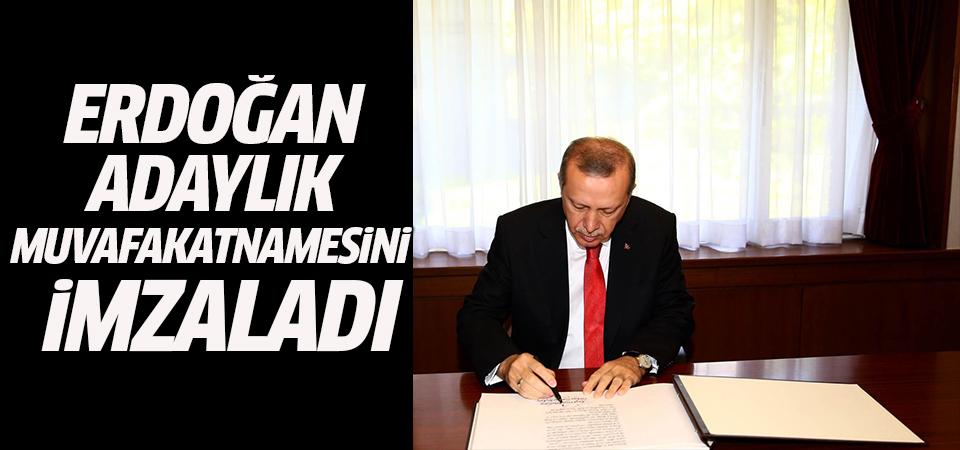 Erdoğan, adaylık muvafakatnamesini imzaladı