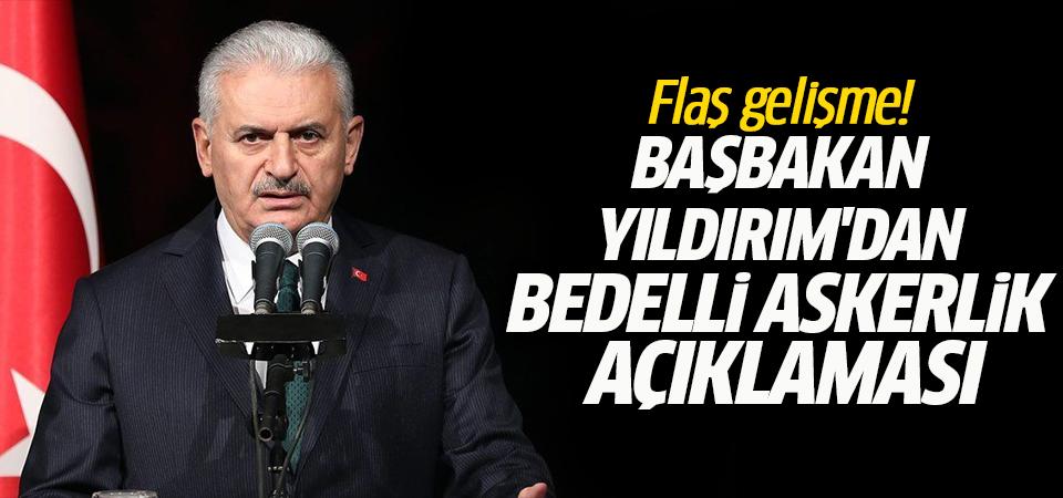 Flaş gelişme! Başbakan Yıldırım'dan bedelli askerlik açıklaması