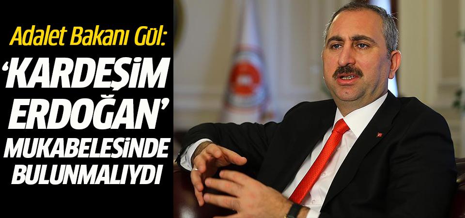 Adalet Bakanı Gül: 'Kardeşim Erdoğan' mukabelesinde bulunmalıydı