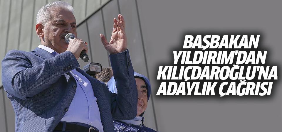 Başbakan Yıldırım'dan Kılıçdaroğlu'na adaylık çağrısı