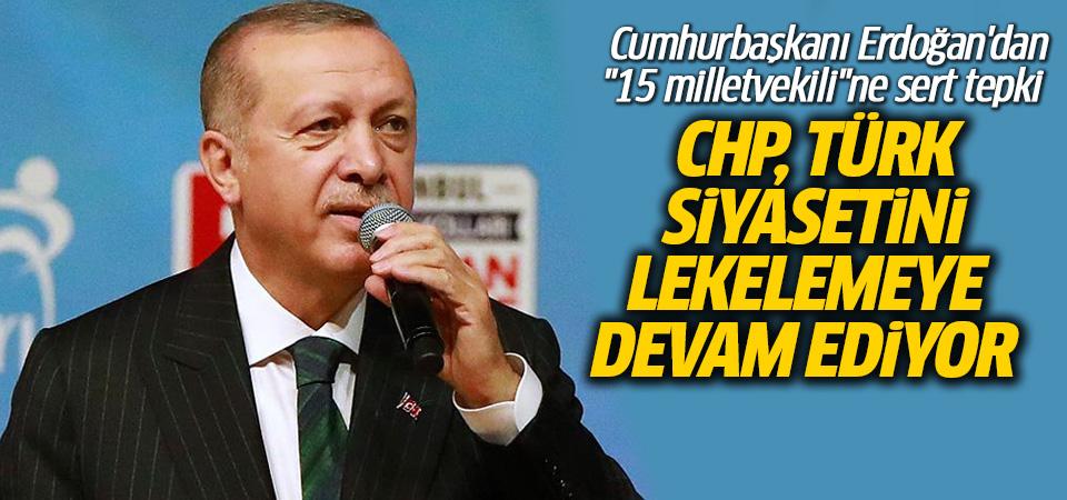 Cumhurbaşkanı Erdoğan: CHP Türk siyasetini lekelemeye devam ediyor