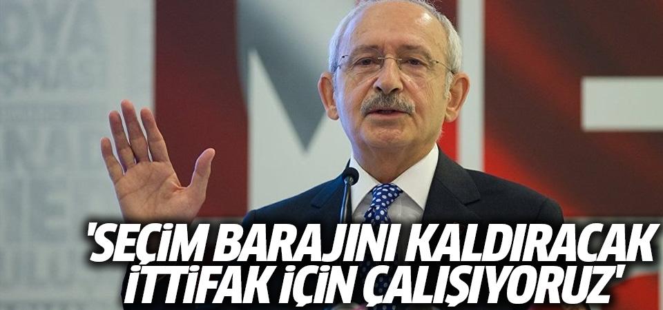 Kılıçdaroğlu: Seçim barajını kaldıracak ittifak için çalışıyoruz