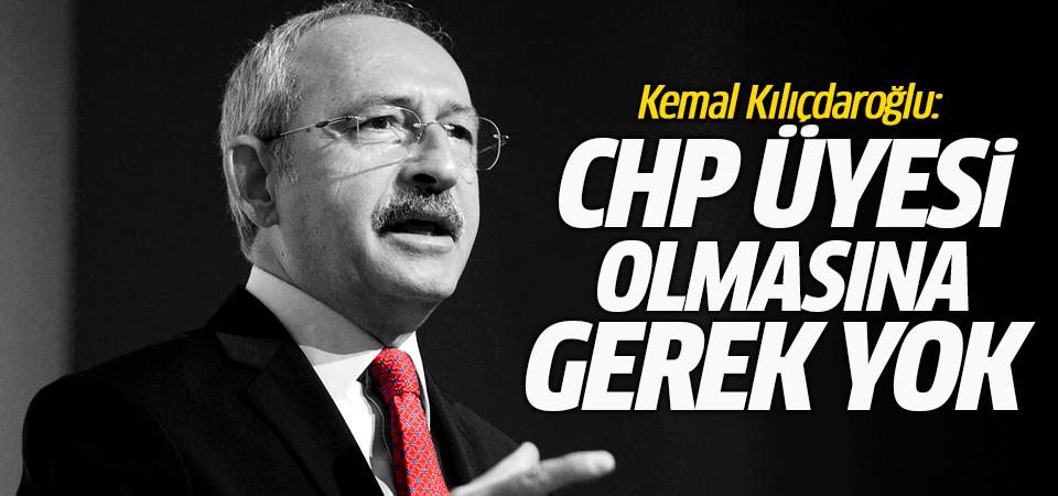 Kemal Kılıçdaroğlu: CHP üyesi olmasına gerek yok