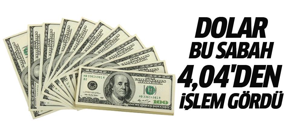 Dolar bu sabah 4,04'den işlem gördü