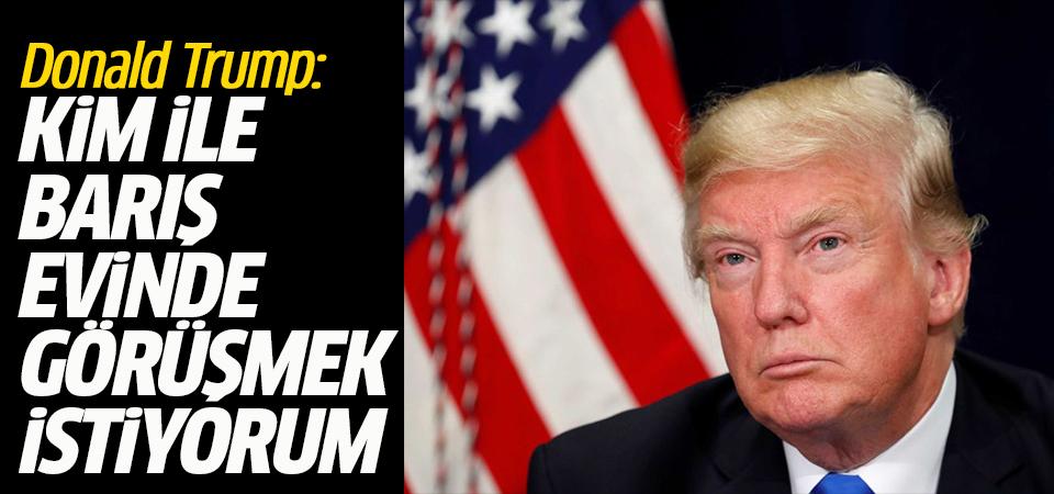 Trump: Kim ile barış evinde görüşmek istiyorum