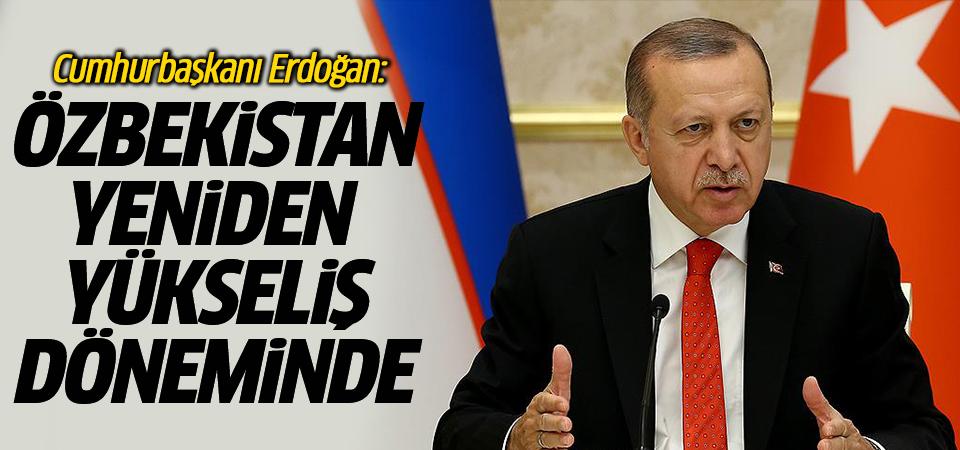 Cumhurbaşkanı Erdoğan: Özbekistan yeniden yükseliş döneminde