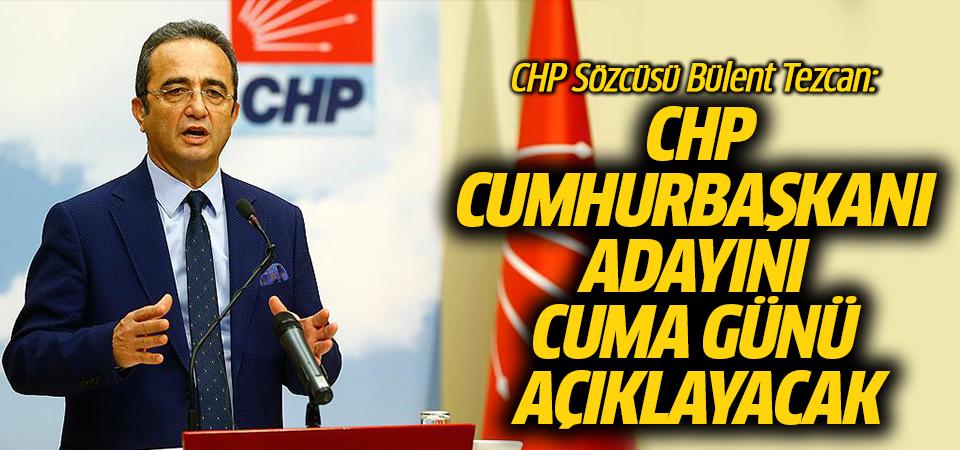 CHP Sözcüsü Bülent Tezcan: CHP, Cumhurbaşkanı adayını cuma günü açıklayacak