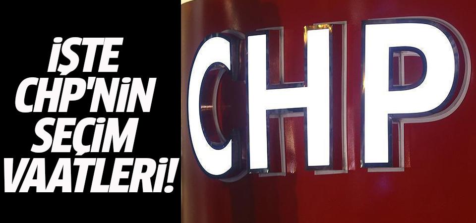 İşte CHP'nin seçim vaatleri!