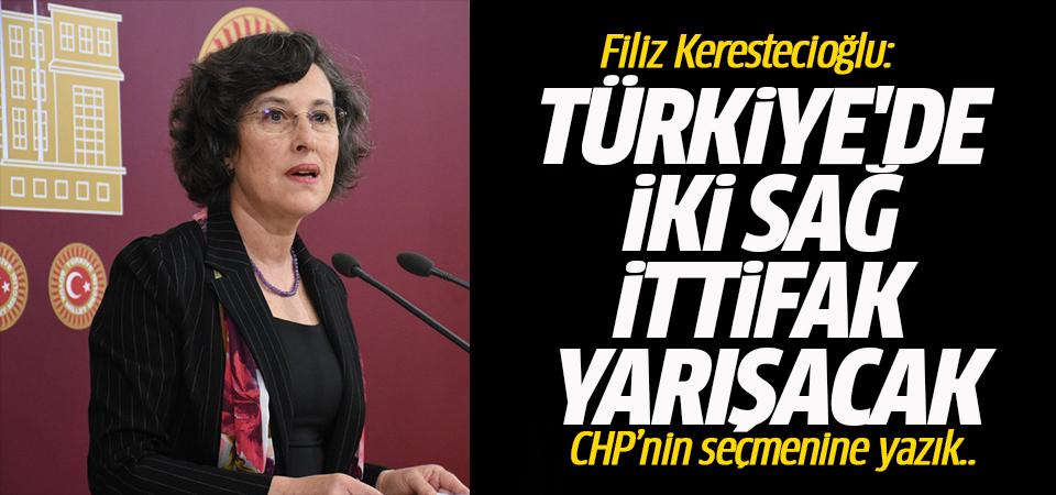 Filiz Kerestecioğlu: Türkiye'de iki sağ ittifak yarışacak
