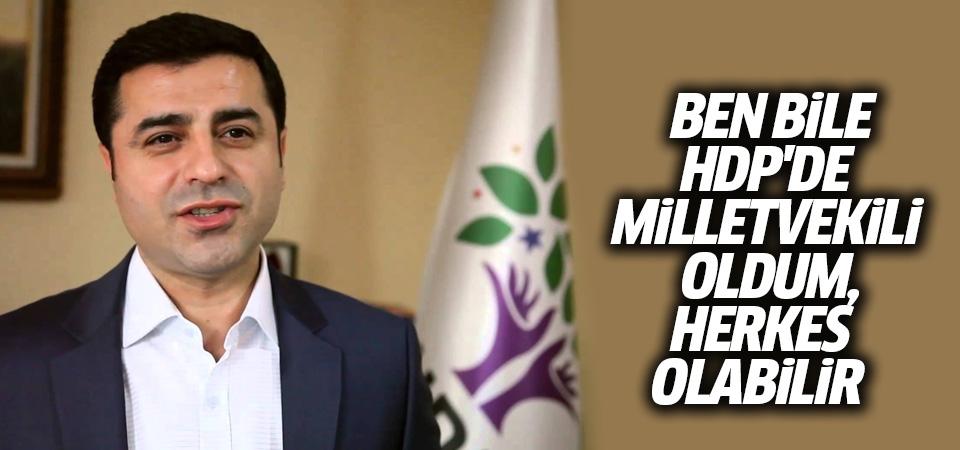 Demirtaş: Ben bile HDP'de milletvekili oldum, herkes olabilir