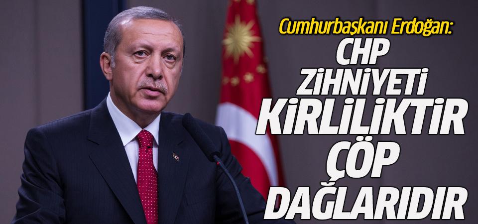 Cumhurbaşkanı Erdoğan: CHP zihniyeti kirliliktir, çöp dağlarıdır