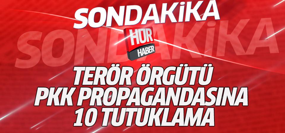 Terör örgütü PKK propagandasına 10 tutuklama