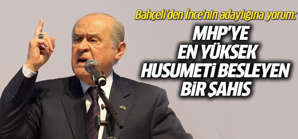 Bahçeli'den İnce'nin adaylığına yorum: MHP'ye en yüksek husumeti besleyen bir şahıs