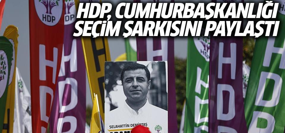 HDP, cumhurbaşkanlığı seçim şarkısını paylaştı