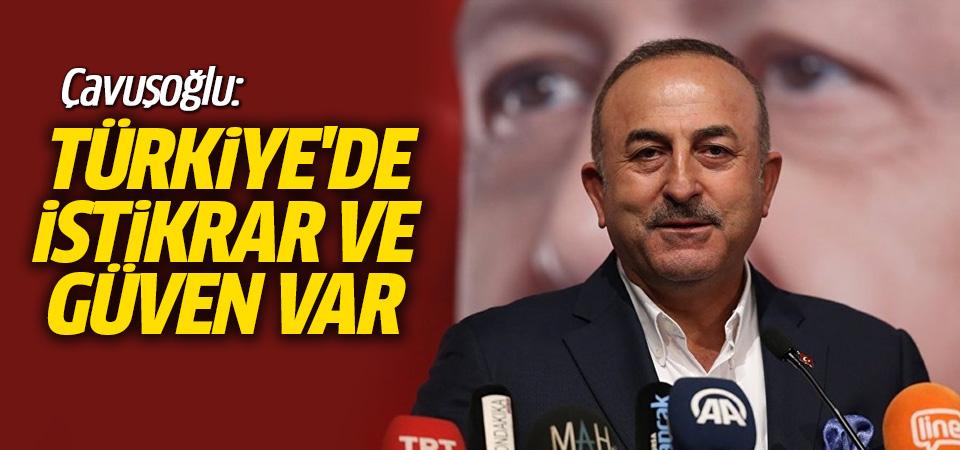 Çavuşoğlu: Türkiye'de istikrar ve güven var