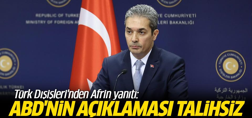 Türk Dışişleri'nden Afrin yanıtı: ABD'nin açıklaması talihsiz