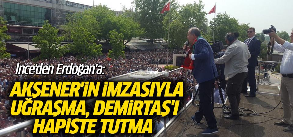 İnce'den Erdoğan'a: Akşener'in imzasıyla uğraşma, Demirtaş'ı hapiste tutma