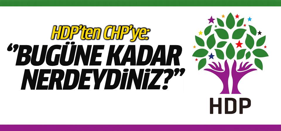 HDP'ten CHP'ye: ''Bugüne kadar nerdeydiniz?''