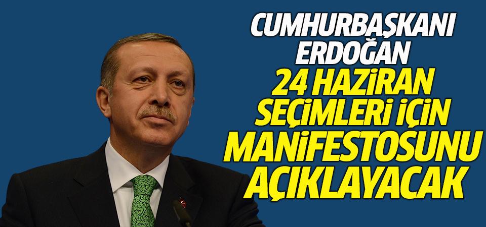 Cumhurbaşkanı Erdoğan 24 Haziran seçimleri için manifestosunu açıklayacak