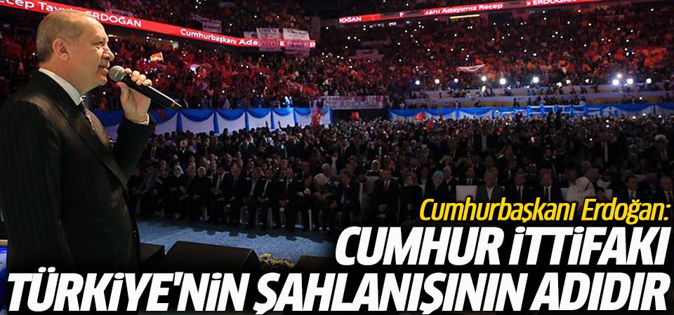 Cumhurbaşkanı Erdoğan: Cumhur İttifakı, Türkiye'nin şahlanışının adıdır