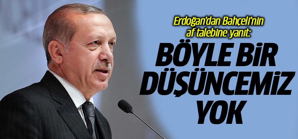 Erdoğan'dan Bahçeli'nin af talebine yanıt: Böyle bir düşüncemiz yok