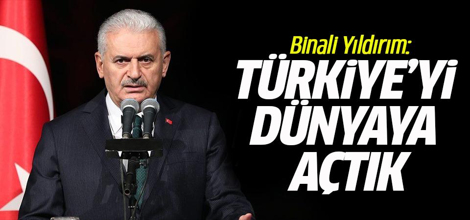 Binali Yıldırım: Türkiye'yi dünyaya açtık