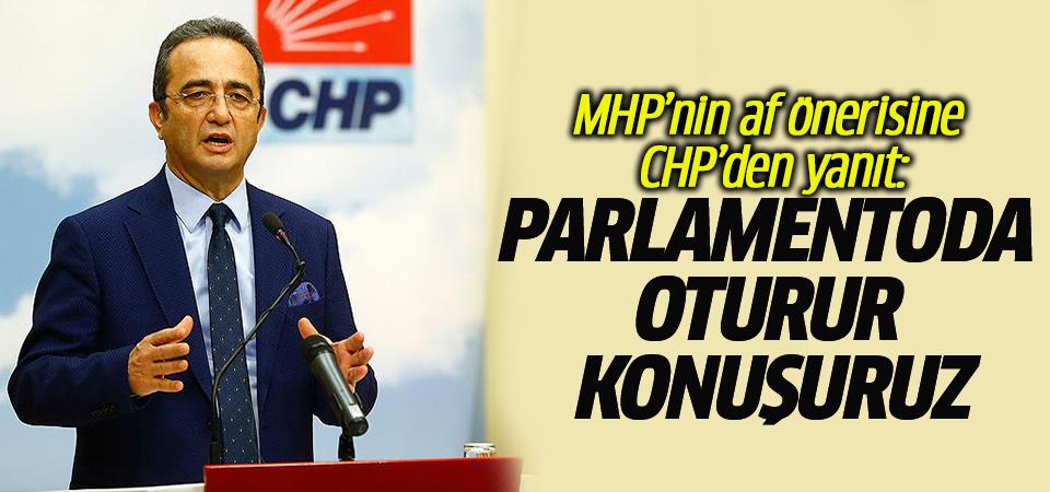 MHP'nin af önerisine CHP'den yanıt: Parlamentoda oturur konuşuruz