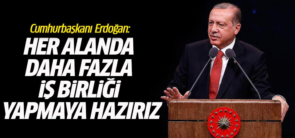 Cumhurbaşkanı Erdoğan: Her alanda daha fazla iş birliği yapmaya hazırız