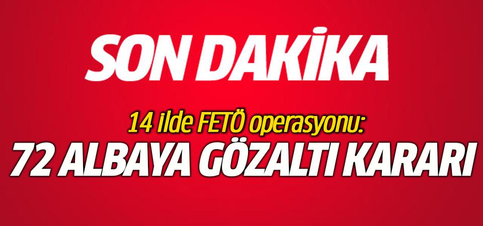 14 ilde FETÖ operasyonu: 72 albaya gözaltı kararı