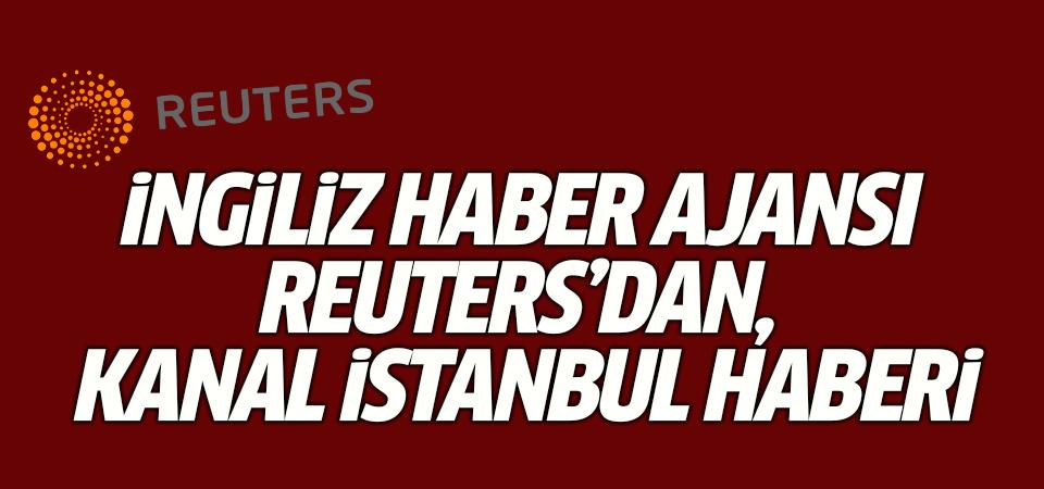 İngiliz haber ajansı Reuters'dan, Kanal İstanbul haberi