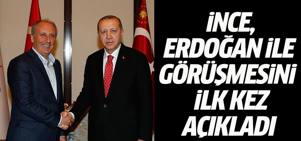 İnce, Erdoğan ile görüşmesini ilk kez açıkladı