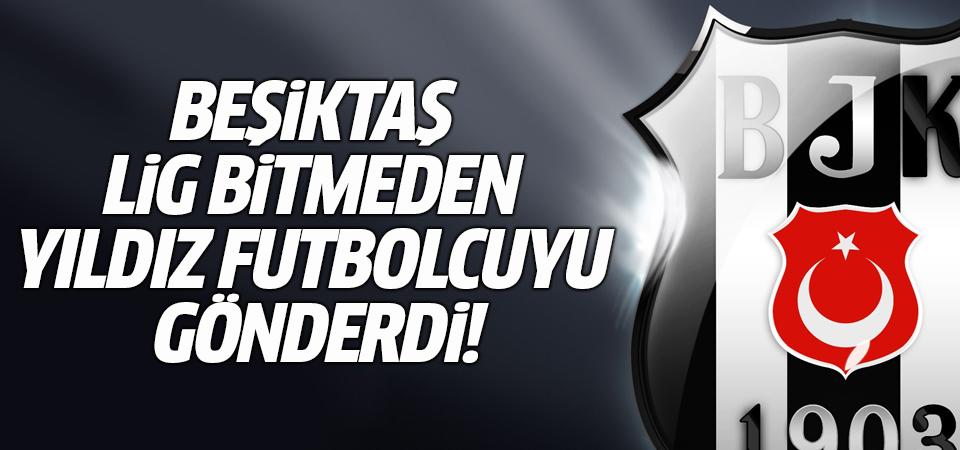 Beşiktaş lig bitmeden yıldız futbolcuyu gönderdi!