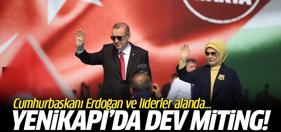 Yenikapı'da dev miting! Cumhurbaşkanı Erdoğan ve liderler alanda...