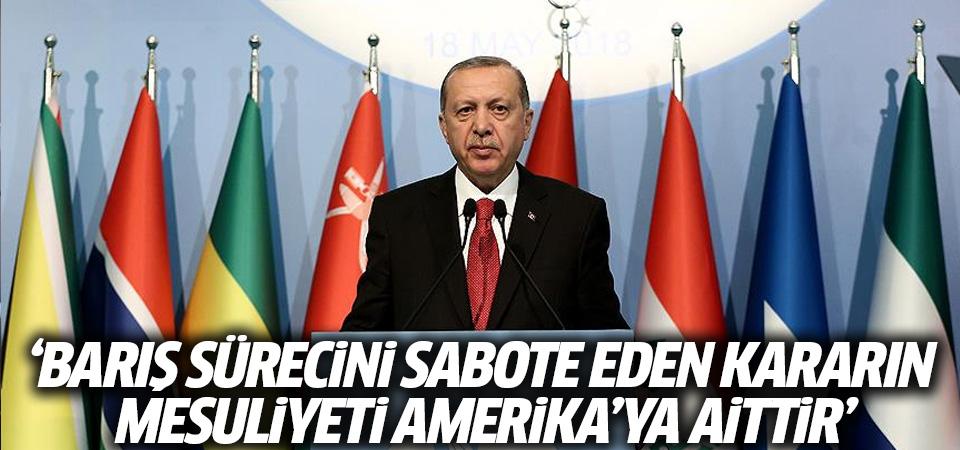 Cumhurbaşkanı Erdoğan: Barış sürecini sabote eden kararın mesuliyeti Amerika'ya aittir