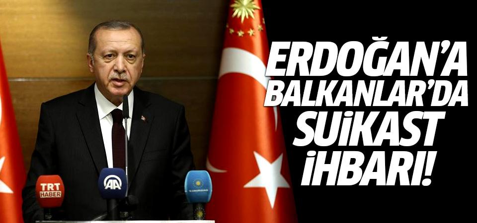 'Erdoğan'a Balkanlar ziyaretinde suikast' ihbarı!