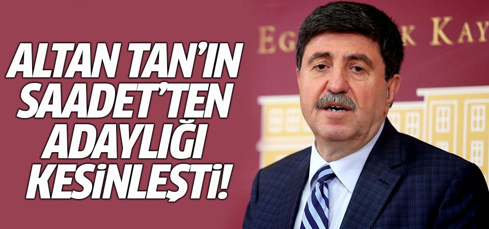 Altan Tan'ın Saadet'ten adaylığı kesinleşti!