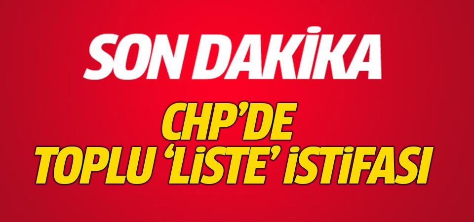 CHP'de toplu 'Liste' istifası
