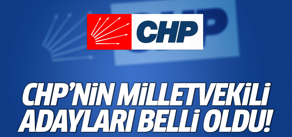 CHP'nin milletvekili listesi belli oldu