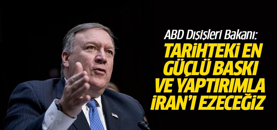 ABD Dışişleri Bakanı: Tarihteki en güçlü baskı ve yaptırımla İran'ı ezeceğiz