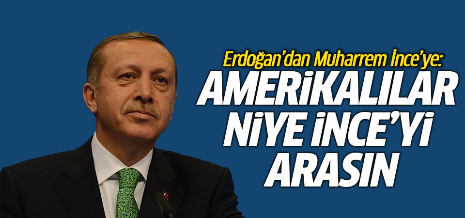 Erdoğan'dan Muharrem İnce'ye: Amerikalılar niye İnce'yi arasın